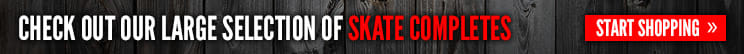 Huge selection of skate completes from $39.95